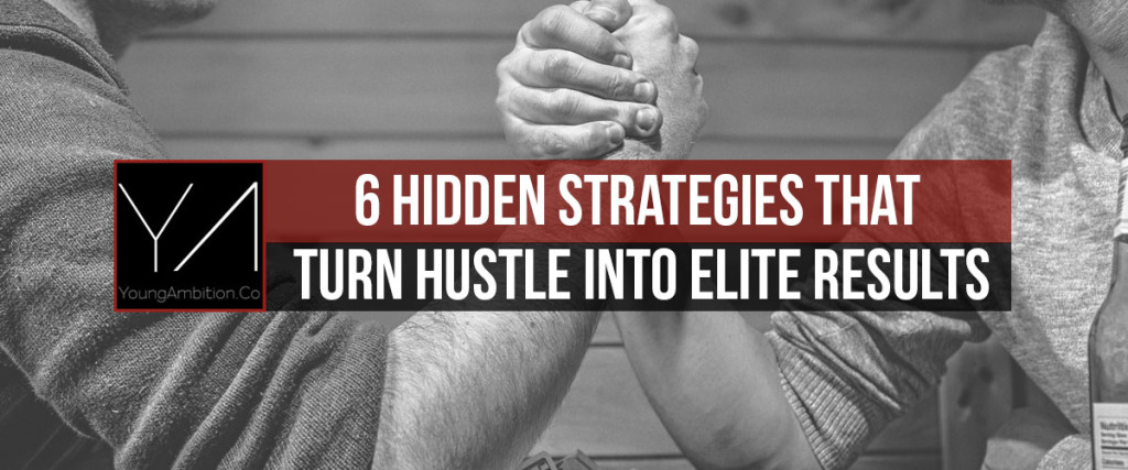6-HIDDEN-STRATEGIES-THAT-TURN-HUSTLE-INTO-ELITE-RESULTS
